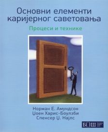 """Translation of the book """"Essential Elements of the Career Counsling – Processes and Techniques"""", Amundson, Haris-Bowlsbey, Niles, Pearson 2009; US Embassy in Belgrade, 2010."""